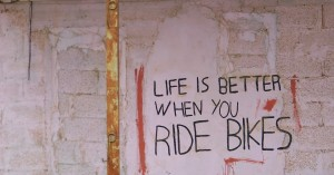 life is better when you ride bikes